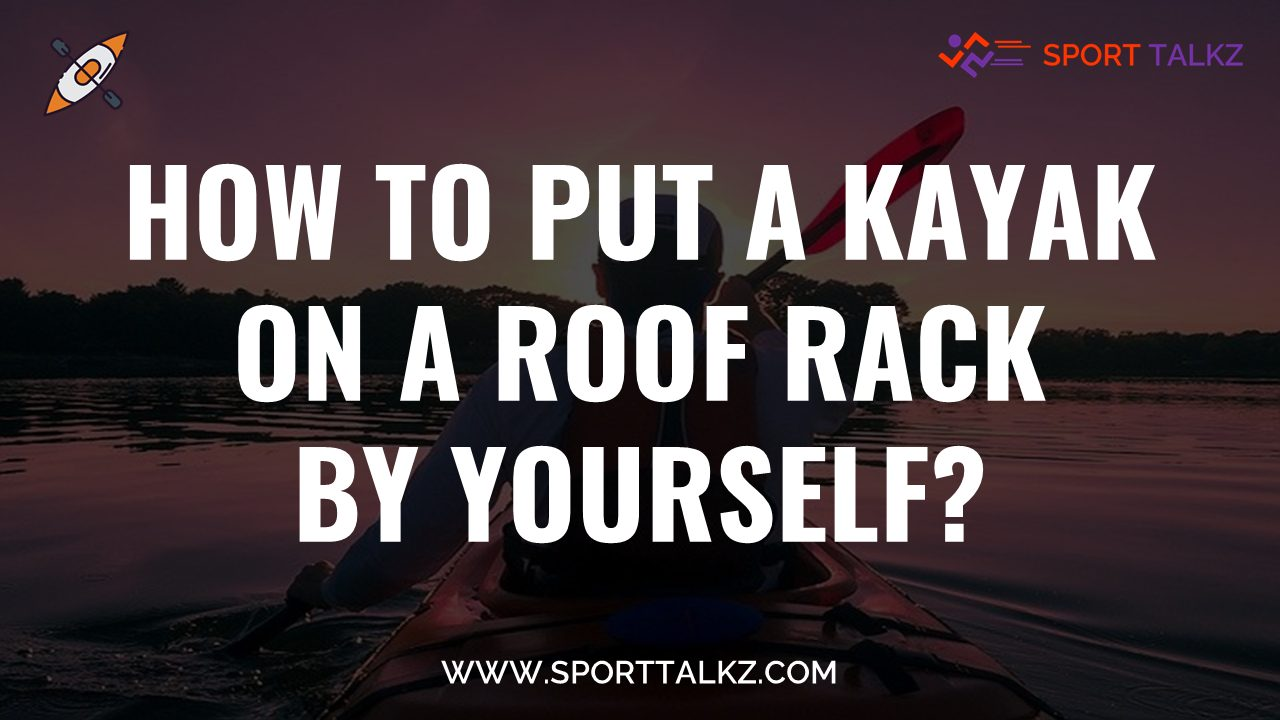 how to put a kayak on a roof rack by yourself