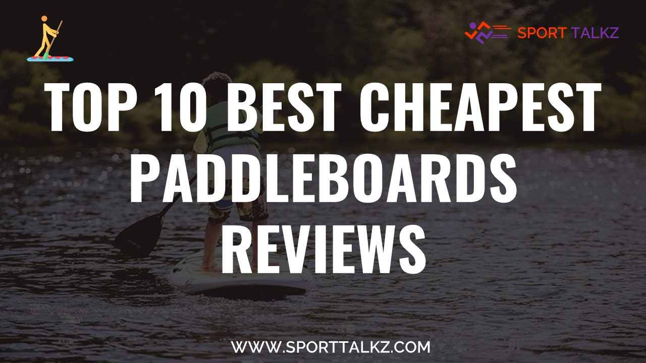 Best Cheapest Paddleboards
