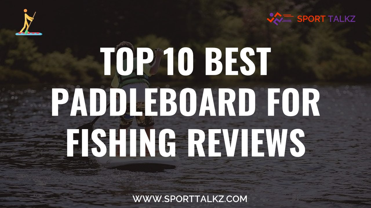 Best Paddleboard For Fishing