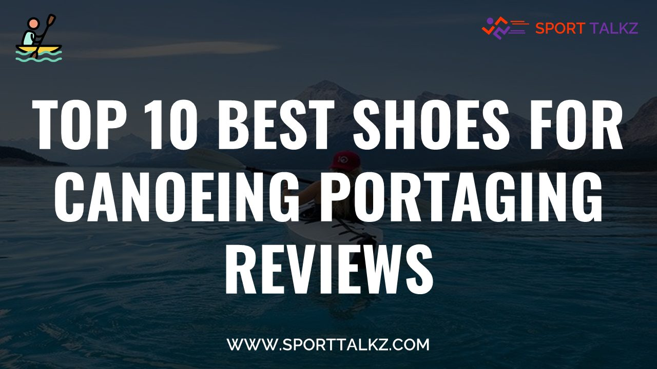 Best Shoes For Canoeing Portaging