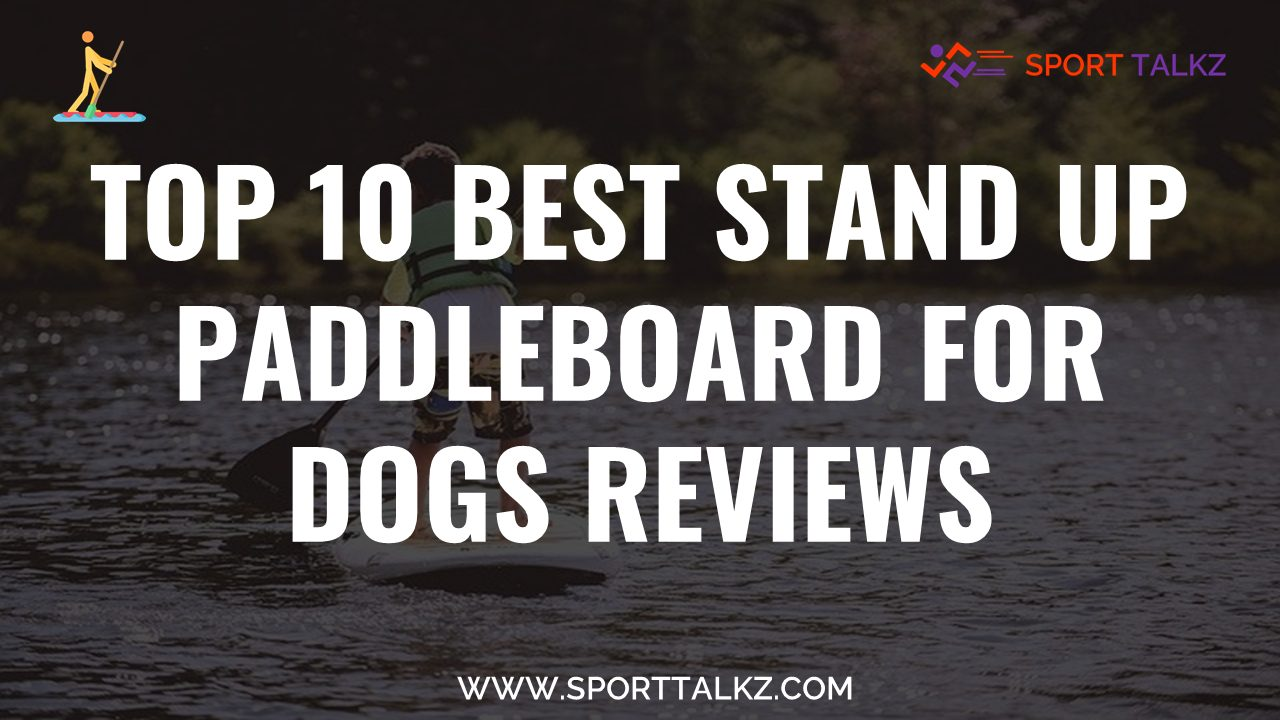 Best Stand Up Paddleboard for Dogs