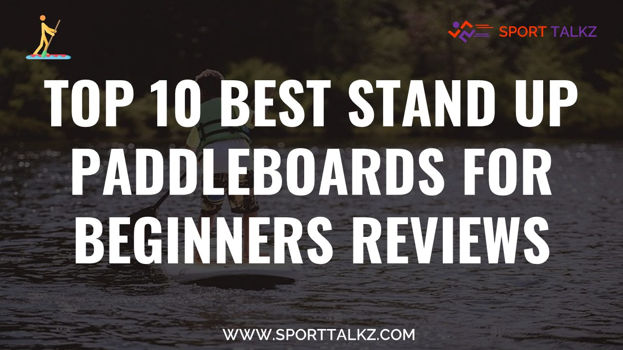 Best Stand Up Paddleboards For Beginners
